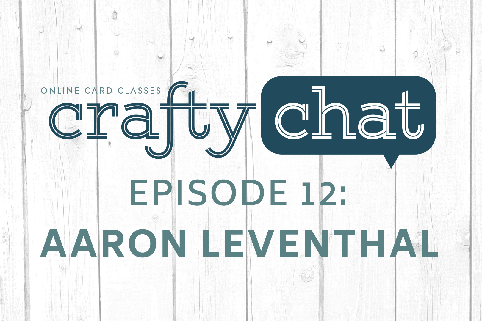 Crafty Chat Episode 12 - Aaron Leventhal